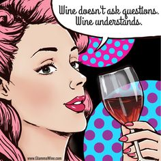 Wine doesn't ask questions. Wine understands.