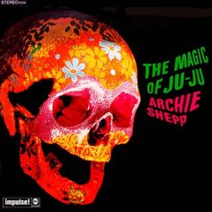 Archie Shepp, The Magic of Ju-Ju (Impulse!), Robert & Barbara Flynn (Design), William E. Levy (Photo), 1967