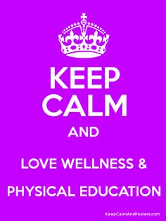 Keep Calm And LOVE WELLNESS PHYSICAL EDUCATION Poster