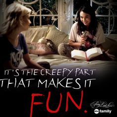 """It's the creepy part that makes it fun."" - Mona 