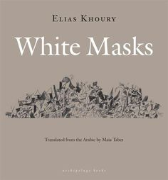 White Masks by Elias Khoury, translated from the Arabic by Maia Tabet