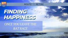 Finding Happiness Once You Leave the Rat Race - Route to Retire Early Retirement, Retirement Planning, Rat Race, Finding Happiness, Frugal Living Tips, Finance Tips, Money Management, Potpourri, Money Tips