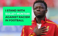 Will you stand with Sulley Muntaru against racism in football?