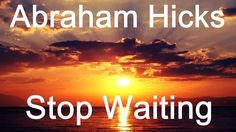 Stop Waiting For Something to Make You Happy | Abraham Hicks