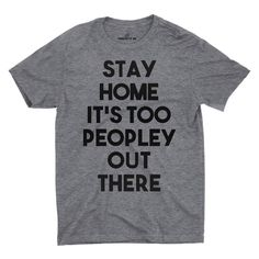 Stay Home Its Too Peopley T-shirt