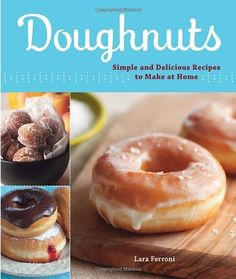 Doughnuts: Simple and Delicious Recipes to Make at Home by Lara Ferroni, http://www.amazon.com/dp/1570616418/ref=cm_sw_r_pi_dp_38aDqb08CMGR8