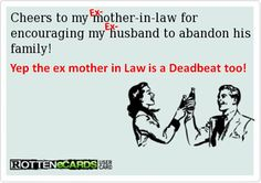Thank a mother n law for encouraging your ex to leave his family