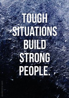 Tough situations build strong people. – #motivational #strenght #wisdom http://www.quotemirror.com/proverbs/tough-situations/
