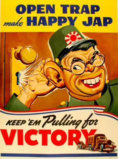 Homeland Security Poster ★ U. loose talk caution advisory patriotic poster from World War II Open Trap make Happy Jap text above a humorous caricature by an unknown artist of a happy Japanese soldier with a big bucktooth smile and an oversiz Open Trap, Patriotic Posters, Ww2 Propaganda Posters, Vintage Magazine, Japanese Poster, Pin Up, Modern History, History Images, Make Happy