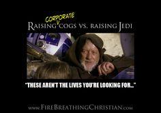 Read: Education Wars: Raising Corporate Cogs vs. Raising Jedi http://www.firebreathingchristian.com/archives/7919