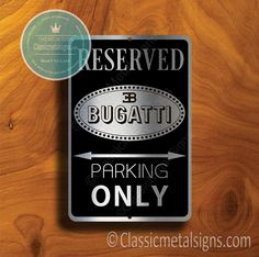 Classic Style Bugatti Parking Only Sign – Gift for Bugatti Owner – UV Protected Weatherproof Signs Suitable for Outdoor or Indoor Use – Exclusively from Classic Metal Signs Open Close Sign, Reserved Parking Signs, No Soliciting Signs, Sports Signs, Man Cave Signs, Garage Signs, Car Brands, Aluminum Metal, Personalized Signs