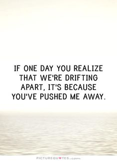 Quotes About Relationships Growing Apart | You Pushed Me Away Quotes