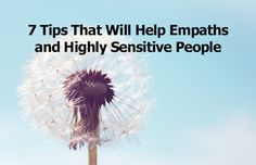 These seven tips will help empaths and highly sensitive people navigate and cope with their ability, so as to not get overwhelmed.