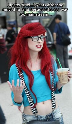 hipster ariel except a true hipster would support an independent coffee shop...not Starbucks. Lol.