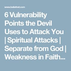 6 Vulnerability Points the Devil Uses to Attack You | Spiritual Attacks | Separate from God | Weakness in Faith - Beliefnet