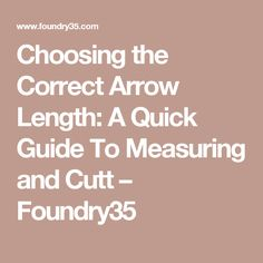 Choosing the Correct Arrow Length: A Quick Guide To Measuring and Cutt – Foundry35