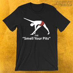 The 'Smell Your Pits' Yoga Poses T-Shirt  ---  Yoga Novelty: This Funny Yoga Pose Names Men Women T-Shirt would make an incredible gift for Yogis, Asana And Yoga Quotes fans. Amazing The 'Smell Your Pits' Yoga Poses Tee Shirt with Man Yoga Pose design. Act now & get your new favorite Yoga shirt or gift it to family & friends.