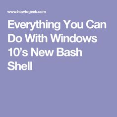 dfcdde1227 Everything You Can Do With Windows 10 s New Bash Shell You Can Do