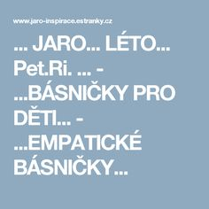 ... JARO... LÉTO... Pet.Ri. ... - ...BÁSNIČKY PRO DĚTI... - ...EMPATICKÉ BÁSNIČKY... Preschool Activities, Teaching, Education, Kindergarten Activities, Learning, Training, Educational Illustrations, Studying