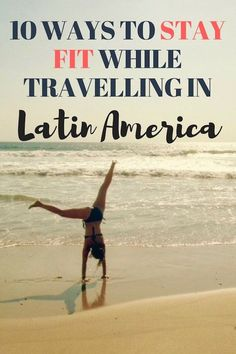 Staying in shape while travelling can be a challenge. Read this post to find out how you can stay fit while travelling in Latin America.