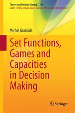 Set functions, games and capacities in decision making  Grabisch, Michael New York, NY : Springer Berlin Heidelberg, 2016 Novedades Diciembre 2016