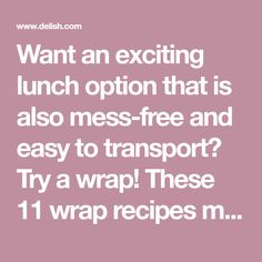 Want an exciting lunch option that is also mess-free and easy to transport? Try a wrap! These 11 wrap recipes make tomorrow's packed lunch a complete no-brainer.