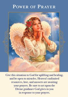 "This card usually appears when you've been worrying, and trying to figure out ""how"" your situation will be resolved. The angels are guiding you to replace worry with prayer. It doesn't matter how you pray or what words you use, but only that you do pray sincerely from your heart. Prayer brings you into direct communication with God, Jesus, and your angels. When you are speaking directly to these powerful beings of love and light, you are ensuring that your desires and needs are expresse..."