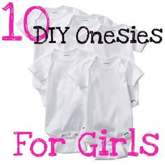 10 DIY Onesies for Girls, also with a link to DIY Onesies for Boys.  Don't take the distinction too seriously -- quite a few would look cute on either a boy or a girl. :)