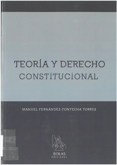 Manuel Fernández-Fontecha Torres : Teoría y derecho constitucional. León : Eolas, 2016, 757 p.