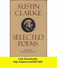 Selected Poems (9780916390044) Austin Clarke, Thomas Kinsella , ISBN-10: 0916390047  , ISBN-13: 978-0916390044 ,  , tutorials , pdf , ebook , torrent , downloads , rapidshare , filesonic , hotfile , megaupload , fileserve