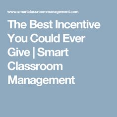 The Best Incentive You Could Ever Give   Smart Classroom Management