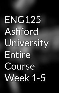"Read ""ENG125 Ashford University Entire Course Week 1-5"" #wattpad #fantasy Visit Now for Complete Courses:   www.hwguides.com"