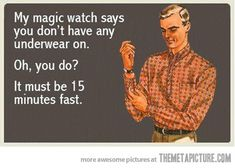 My magic watch says you don't have any underwear on. Oh, you do? It must be 15 minutes fast. Pick up lines funny humor Funny Pick, Haha Funny, Hilarious, Funny Stuff, Funny Shit, Funny Things, Random Things, Random Stuff, Funny Posts