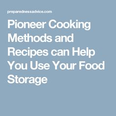 Pioneer Cooking Methods and Recipes can Help You Use Your Food Storage