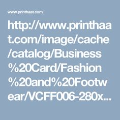 http://www.printhaat.com/image/cache/catalog/Business%20Card/Fashion%20and%20Footwear/VCFF006-280x280.jpg