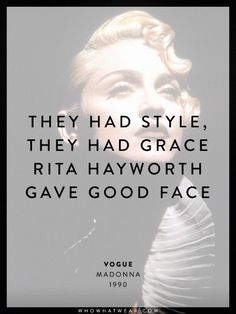 """""""They had style, they had grace, Rita Hayworth gave good face."""" - Vogue, Madonna - xo ❤ 👑 Thanks♡_ Best Poems, Best Quotes, Fun Poems, Quotes To Live By, Life Quotes, Change Quotes, Attitude Quotes, Quotes Quotes, Madonna Quotes"""