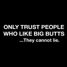 Only Trust People Funny Graphic Mens Big Butts Geek Humor Novelty Tee T shirt #LimpinLarrysTshirts #GraphicTee