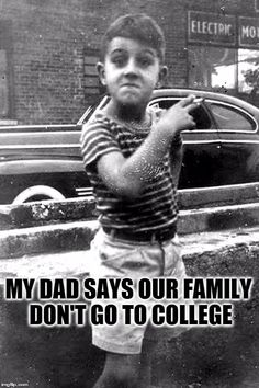 My Dad Says Our Family Don't Go To College
