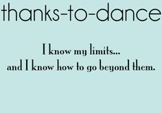 When I am doubting the success of this project, I will simply read this. It is true that dance has taught me exactly this.
