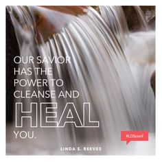 """""""Our Savior has the power to cleanse and heal you."""" -- Sister Linda S. Reeves #atonement #LDS #Mormon"""