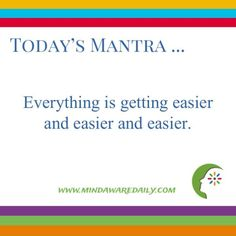Today's #Mantra. . . Everything is getting easier and easier and easier. #affirmation #trainyourbrain #ltg Would you like these mantras in your email inbox? Click here: 7 figure marketer reveals how to get more clicks, more opens, without a monthly fee!