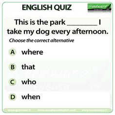 Woodward English Quiz 185 This is the park ____ I take my dog every afternoon. English Quiz, English Grammar, Learn English, Woodward English, Grammar And Vocabulary, Quizzes, Language Arts, Knowledge, Park