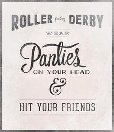 Roller Derby + Type - ha ha ha (That's a helmet cover...)