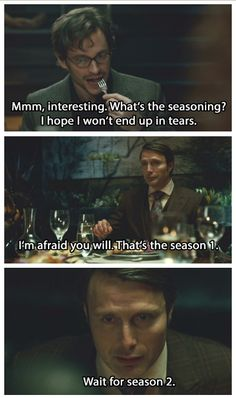 Wait for season 2. Hannibal edit