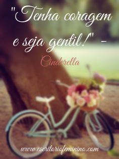 """""""Tenha coragem e seja gentil"""" - Cinderella"""