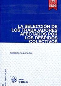 La selección de los trabajadores afectados por los despidos colectivos / Remedios Roqueta Buj .- Valencia : Tirant lo Blanch, 2015