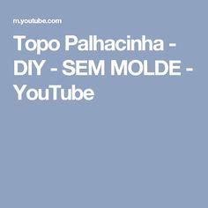 Topo Palhacinha - DIY - SEM MOLDE - YouTube