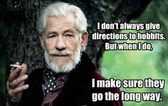 I Don't Always Give Directions To Hobbits, But When I Do, I Make Sure They Go The Long Way!
