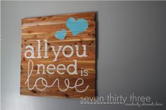seven thirty three - - - a creative blog: All You Need Is Love... a Cedar Plank Sign