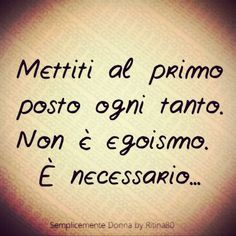 Mettiti al primo posto ogni tanto. Non è egoismo. È necessario... Words Quotes, Me Quotes, Special Words, More Than Words, Sweet Life, Positive Affirmations, Beautiful Words, Proverbs, Favorite Quotes